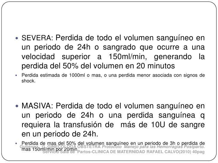  SEVERA:    Perdida de todo el volumen sanguíneo en    un periodo de 24h o sangrado que ocurre a una    velocidad superio...