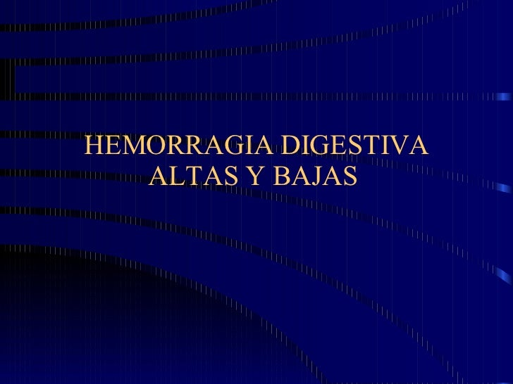HEMORRAGIA DIGESTIVA ALTAS Y BAJAS