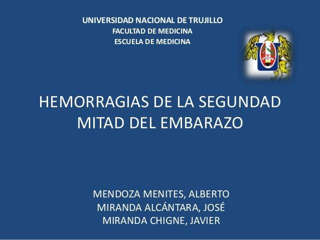 UNIVERSIDAD NACIONAL DE TRUJILLO          FACULTAD DE MEDICINA           ESCUELA DE MEDICINAHEMORRAGIAS DE LA SEGUNDAD   M...