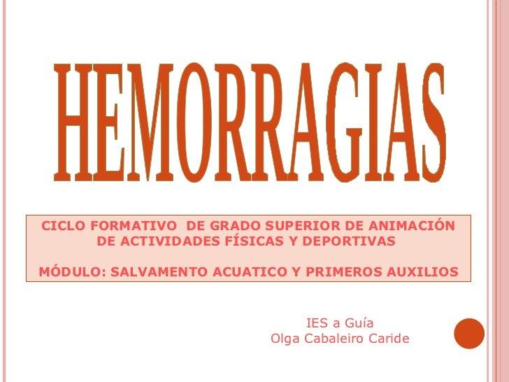 HEMORRAGIAS CICLO FORMATIVO  DE GRADO SUPERIOR DE ANIMACIÓN DE ACTIVIDADES FÍSICAS Y DEPORTIVAS  MÓDULO: SALVAMENTO ACUATI...