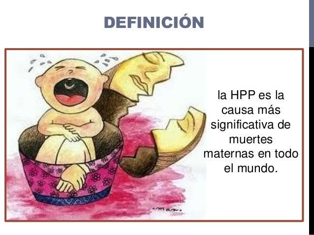 DEFINICIÓN la HPP es la causa más significativa de muertes maternas en todo el mundo.