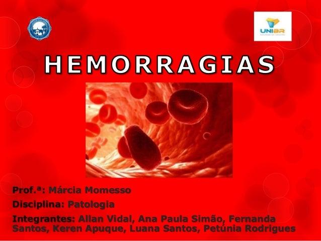 Prof.ª: Márcia Momesso  Disciplina: Patologia  Integrantes: Allan Vidal, Ana Paula Simão, Fernanda  Santos, Keren Apuque, ...