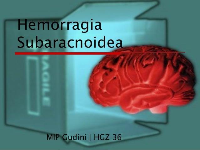 Hemorragia Subaracnoidea  MIP Gudini | HGZ 36