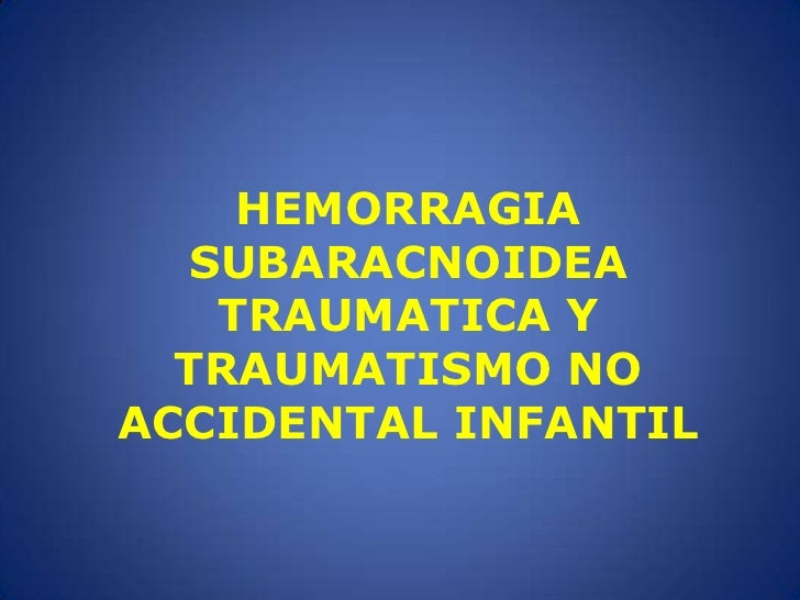 HEMORRAGIA SUBARACNOIDEA TRAUMATICA Y TRAUMATISMO NO ACCIDENTAL INFANTIL<br />
