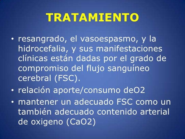 TRATAMIENTO<br />resangrado, el vasoespasmo, y la hidrocefalia, y sus manifestaciones clínicas están dadas por el grado de...