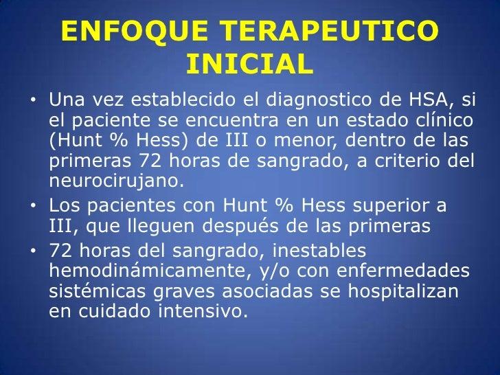 Una vez establecido el diagnostico de HSA, si el paciente se encuentra en un estado clínico (Hunt % Hess) de III o menor, ...