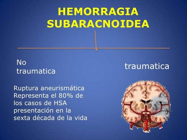 HEMORRAGIA SUBARACNOIDEA<br />No traumatica<br />traumatica<br />Ruptura aneurismática<br />Representa el 80% de los casos...