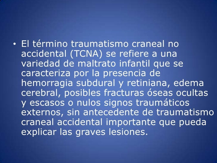 El término traumatismo craneal no accidental (TCNA) se refiere a una variedad de maltrato infantil que se caracteriza por ...