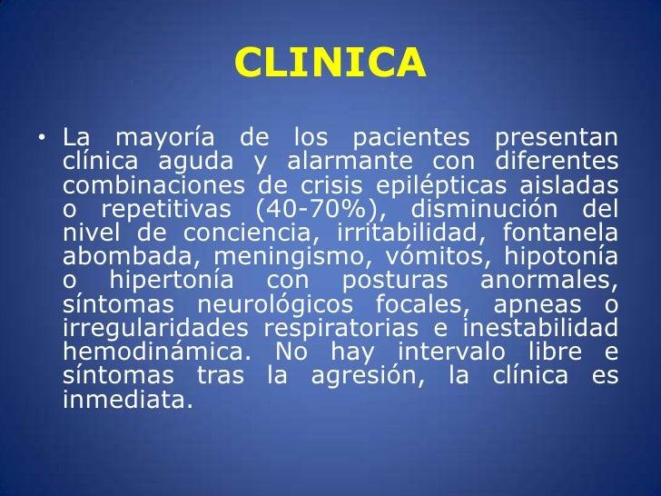 CLINICA<br />La mayoría de los pacientes presentan clínica aguda y alarmante con diferentes combinaciones de crisis epilép...