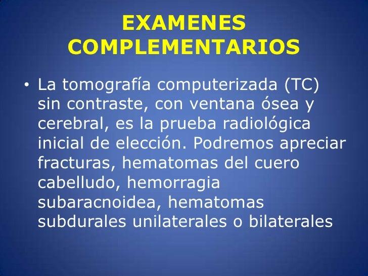 EXAMENES COMPLEMENTARIOS<br />La tomografía computerizada (TC) sin contraste, con ventana ósea y cerebral, es la prueba ra...