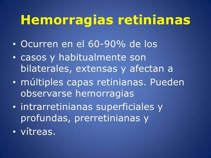 Hemorragias retinianas<br />Ocurren en el 60-90% de los<br />casos y habitualmente son bilaterales, extensas y afectan a<b...