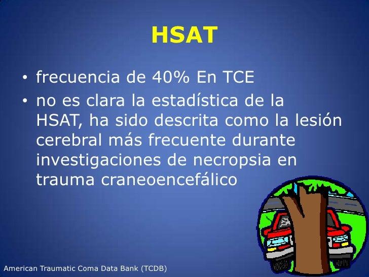 HSAT<br />frecuencia de 40% En TCE<br />no es clara la estadística de la HSAT, ha sido descrita como la lesión cerebral má...