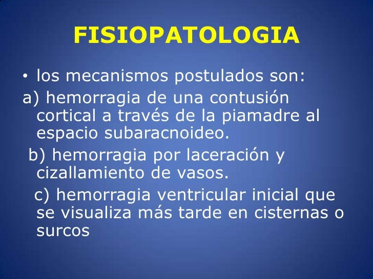 FISIOPATOLOGIA<br />los mecanismos postulados son: <br />a) hemorragia de una contusión cortical a través de la piamadre a...