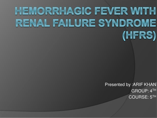 Hemorrhagic Fever With Renal Syndrome By Arif Khan