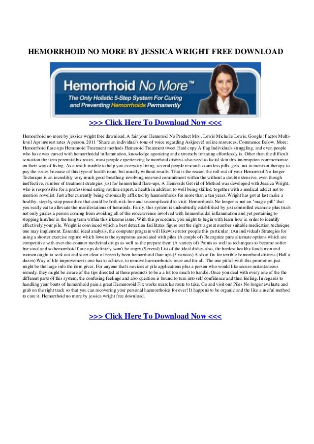 HEMORRHOID NO MORE BY JESSICA WRIGHT FREE DOWNLOAD>>> Click Here To Download Now <<<Hemorrhoid no more by jessica wright f...