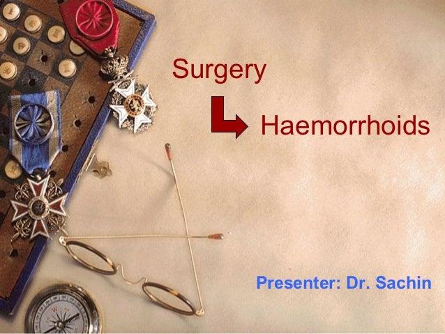 Surgery      Haemorrhoids      Presenter: Dr. Sachin