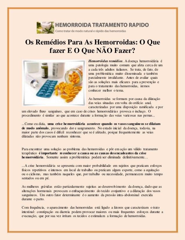 Os Remédios Para As Hemorroidas: O Que fazer E O Que NÃO Fazer? Hemorróidas remédios. A doença hemorroidária é uma patolog...