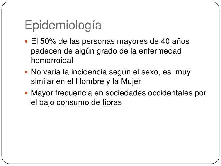 Epidemiología<br />El 50% de las personas mayores de 40 años padecen de algún grado de la enfermedad hemorroidal    <br />...