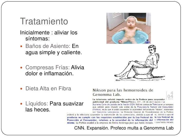 Tratamiento<br />Inicialmente : aliviar los síntomas:<br />Baños de Asiento: En agua simple y caliente.<br />Compresas Frí...