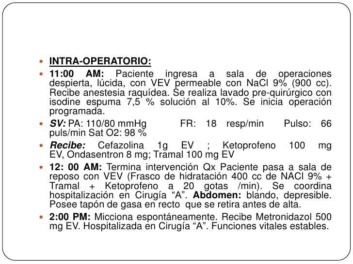 INTRA-OPERATORIO: <br />11:00 AM: Paciente ingresa a sala de operaciones despierta, lúcida, con VEV permeable con NaCl 9% ...
