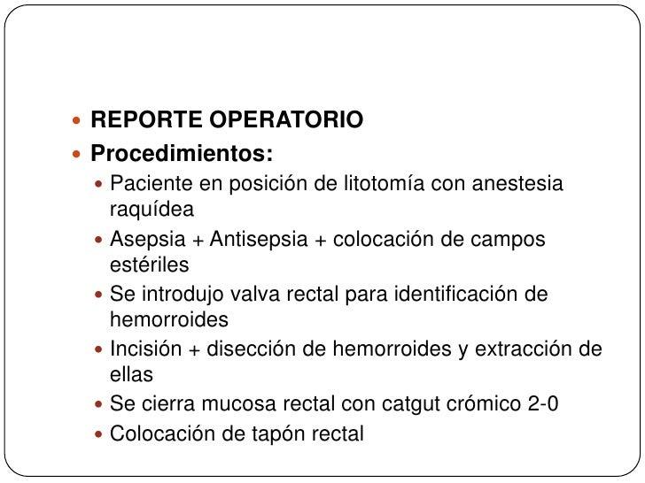 REPORTE OPERATORIO<br />Procedimientos:<br />Paciente en posición de litotomía con anestesia raquídea<br />Asepsia + Antis...