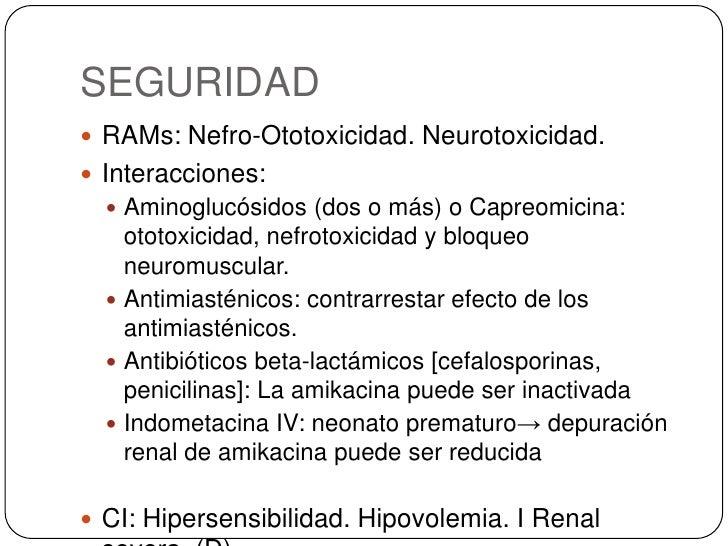 SEGURIDAD<br />RAMs: Nefro-Ototoxicidad. Neurotoxicidad.<br />Interacciones:<br />Aminoglucósidos (dos o más) o Capreomici...
