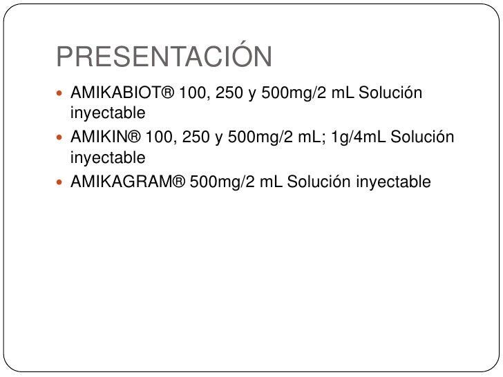 PRESENTACIÓN<br />AMIKABIOT® 100, 250 y 500mg/2 mL Solución inyectable<br />AMIKIN® 100, 250 y 500mg/2 mL; 1g/4mL Solución...