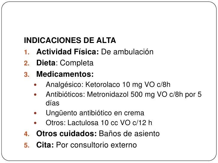 INDICACIONES DE ALTA<br />Actividad Física: De ambulación<br />Dieta: Completa<br />Medicamentos: <br />Analgésico: Ketoro...
