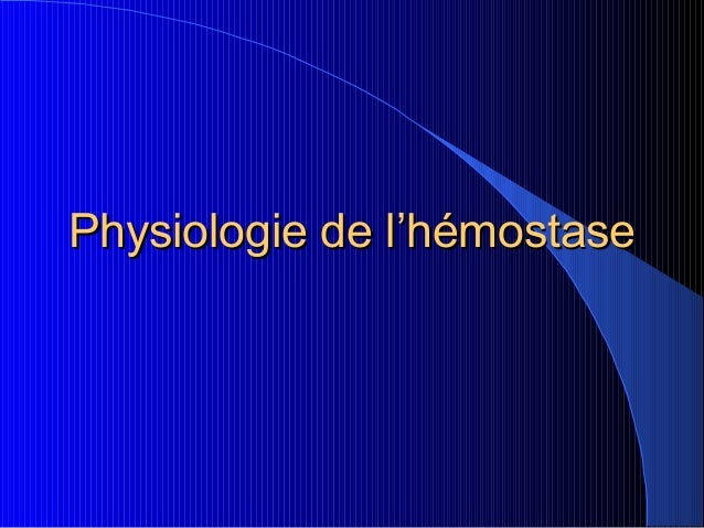 Physiologie de l'hémostasePhysiologie de l'hémostase