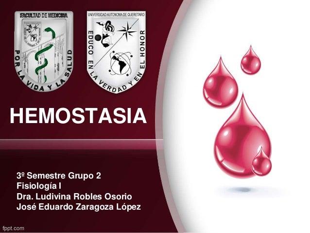 HEMOSTASIA 3º Semestre Grupo 2 Fisiología I Dra. Ludivina Robles Osorio José Eduardo Zaragoza López