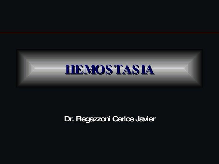 HEMOSTASIA Dr. Regazzoni Carlos Javier