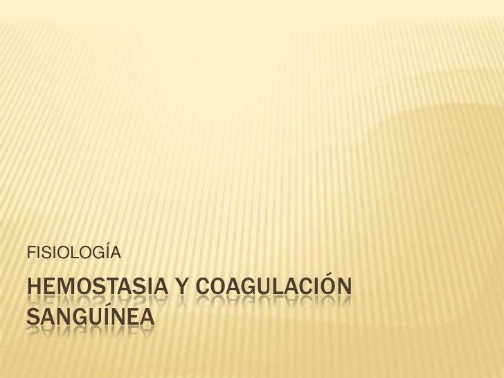 HEMOSTASIA Y COAGULACIÓN SANGUÍNEA<br />FISIOLOGÍA<br />