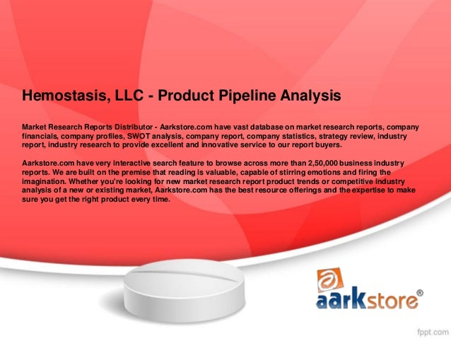 Hemostasis, LLC - Product Pipeline AnalysisMarket Research Reports Distributor - Aarkstore.com have vast database on marke...