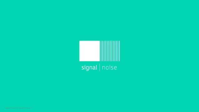 ©Signal Noise 2015. All rights reserved