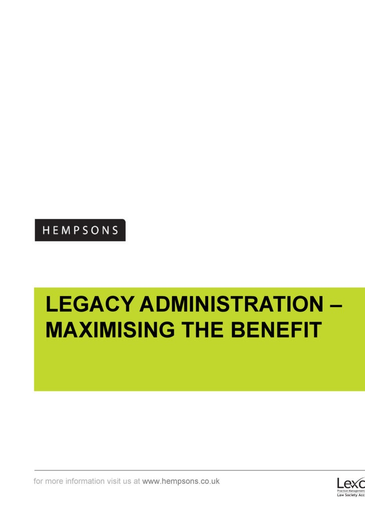LEGACY ADMINISTRATION –  MAXIMISING THE BENEFIT
