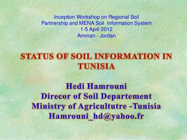 Inception Workshop on Regional Soil Partnership and MENA Soil Information System 1-5 April 2012 Amman - Jordan