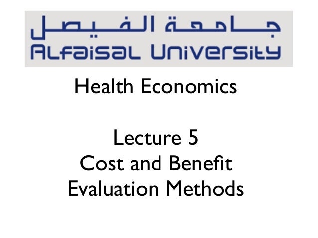 Health Economics  Lecture 5  Cost and Benefit  Evaluation Methods