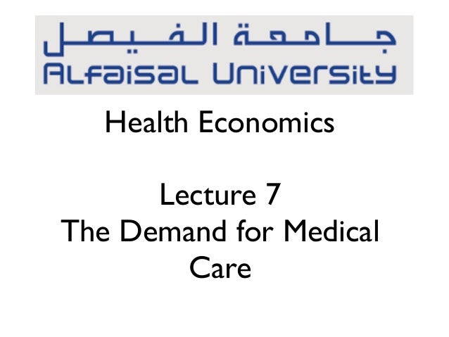 Health Economics  !  Lecture 7  The Demand for Medical  Care