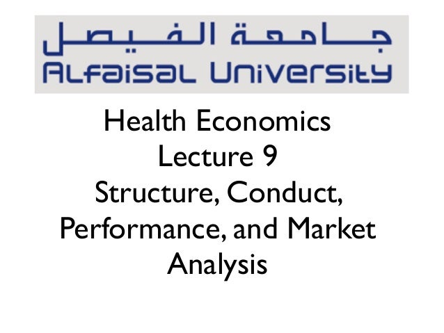 Health EconomicsLecture 9Structure, Conduct,Performance, and MarketAnalysis