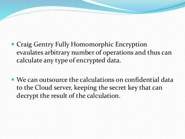 fully homomorphic encryption gentry thesis A brief introduction to fully homomorphic cryptosystems  ever fully homomorphic encryption scheme (gentry, 2009)  thesis was on homomorphic encryptioni am.