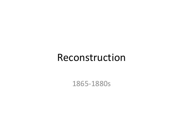 Reconstruction 1865-1880s