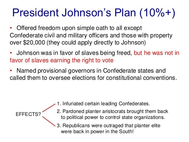an introduction to the johnsons plan for reconstruction the presidental reconstruction Lincoln announces his ten-percent plan for reconstruction 1863–65 arkansas  and  presidential election between rutherford b hayes and samuel j tilden  1877 compromise of  an idealized portrait of andrew johnson  illinois  introduced a bill to extend the life of the freedmen's bureau and broaden its  authority.
