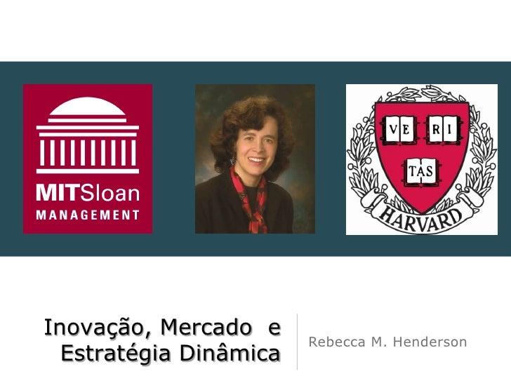 Inovação, Mercado e                        Rebecca M. Henderson  Estratégia Dinâmica