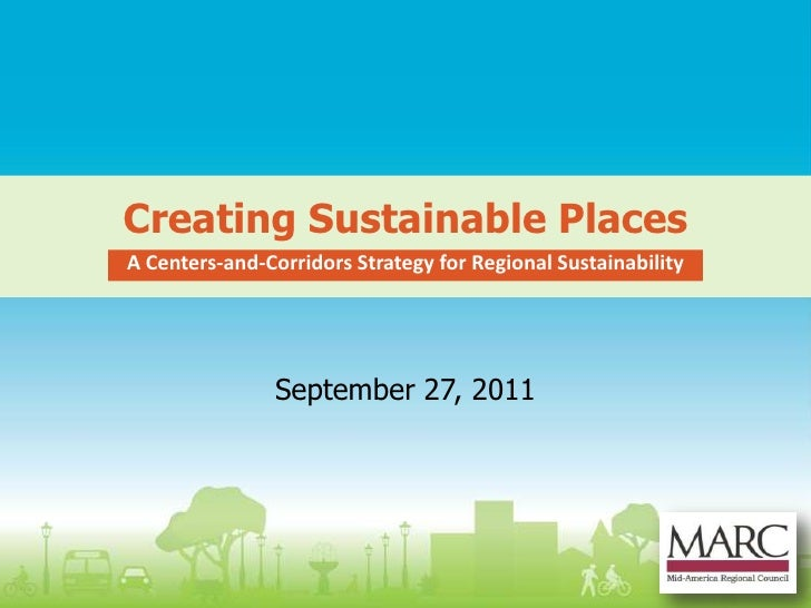 Creating Sustainable Places<br />A Centers-and-Corridors Strategy for Regional Sustainability<br />September 27, 2011<br />
