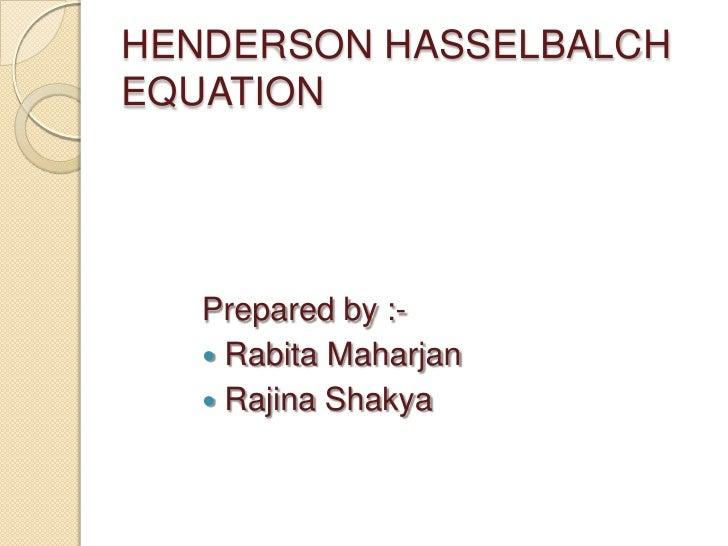 HENDERSON HASSELBALCHEQUATION   Prepared by :-    Rabita Maharjan    Rajina Shakya