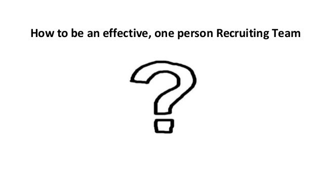 How to be an effective, one person Recruiting Team