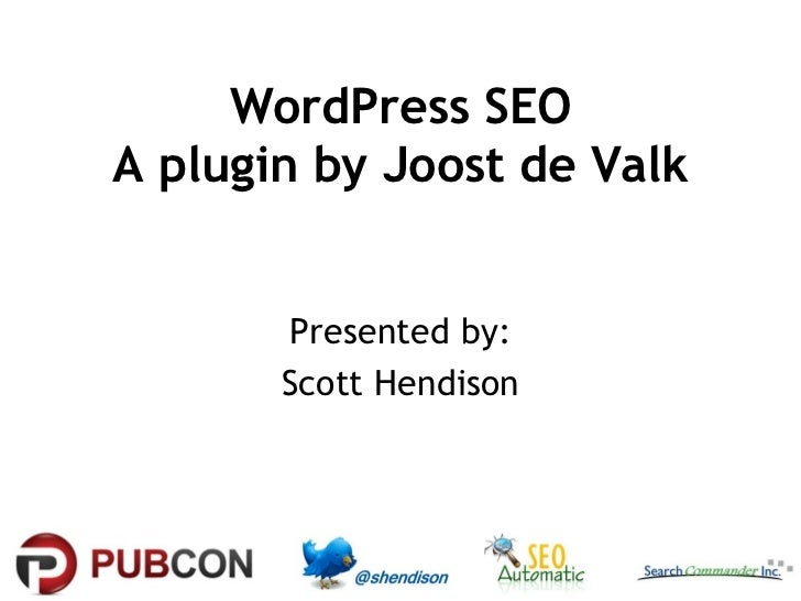 WordPress SEOA plugin by Joost de Valk       Presented by:       Scott Hendison