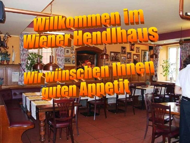 Willkommen im  Wiener Hendlhaus Wir wünschen Ihnen  guten Appetit