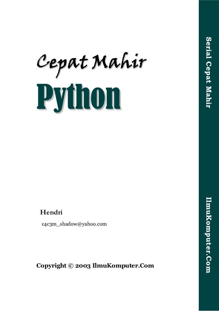 Serial Cepat MahirC e p at M ah i rPython                                    IlmuKomputer.ComHendri c4c3m_shadow@yahoo.com...
