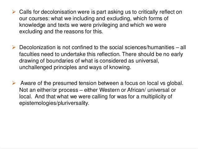 • If we deconstruct and decolonize we should, ideally, recenter around the local and draw in previously marginalized knowl...